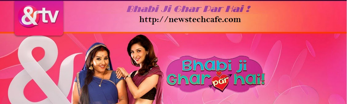Bhabi Ji Ghar Par Hai! Upcoming '&tv' Show Story,Starcast,Timing Wiki Details