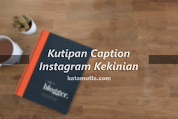 Kutipan Caption Instagram Kekinian yang Keren Banget