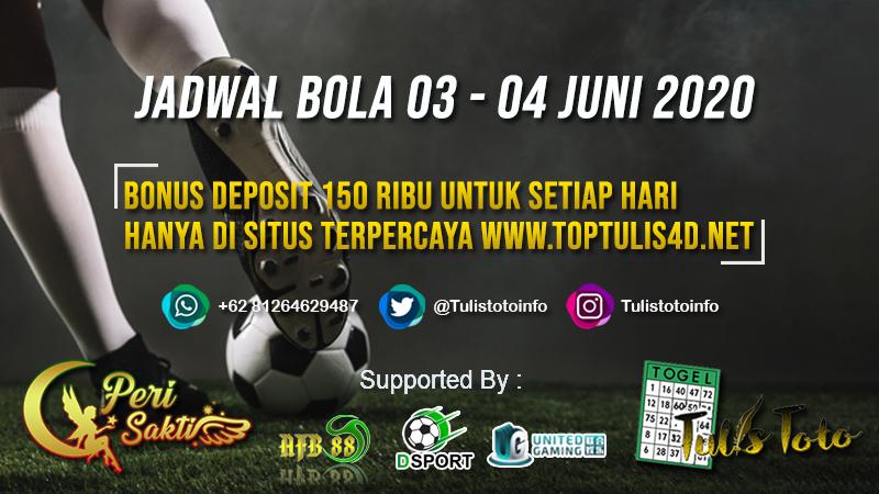 JADWAL BOLA TANGGAL 03 – 04 JUNI 2020