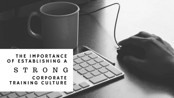 The Importance of Establishing a Strong Corporate Training Culture