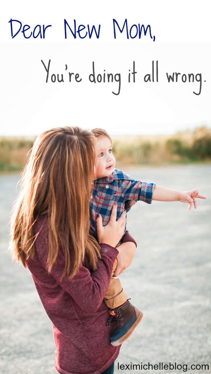 Lexi Michelle Blog: Dear New Mom, You're Doing It All Wrong!