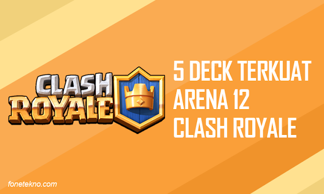 5 Deck Terkuat Clash Royale Arena 12 Terbaru
