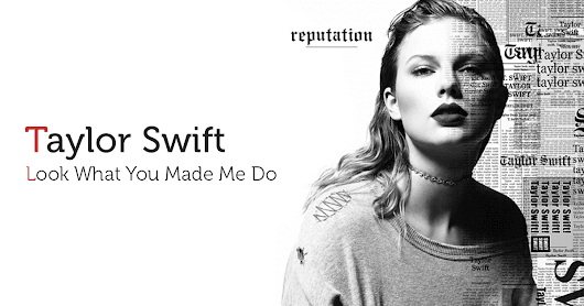 Fhaia !!: [Lyrics] Taylor Swift - Look What You Made Me Do