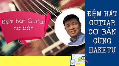 Đệm Hát Guitar Cơ Bản Cùng Haketu