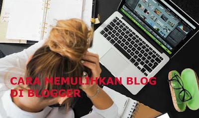 Cara Memulihkan Blog di Blogger