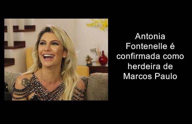 Antonia Fontenelle é confirmada como herdeira de Marcos Paulo.