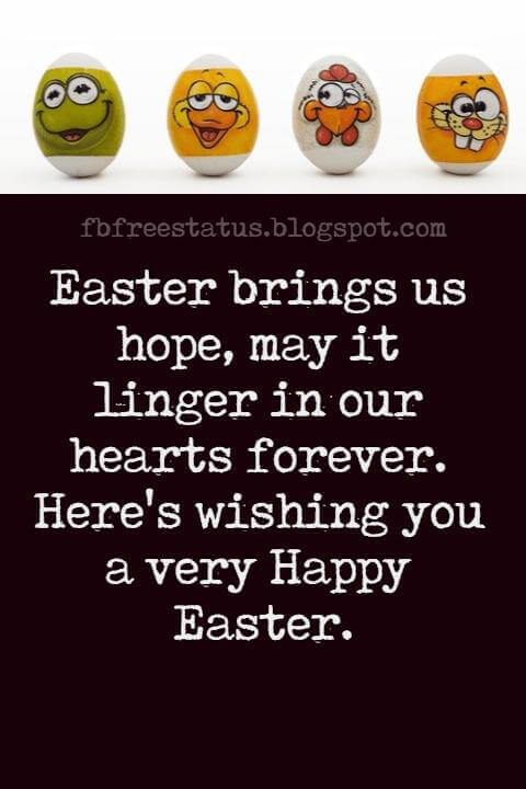 Happy Easter Messages, Easter brings us hope, may it linger in our hearts forever.