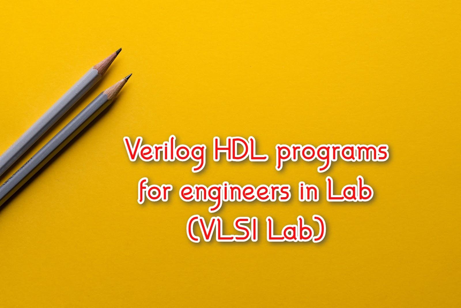 Verilog HDL programs for engineers in Lab | VLSI Lab