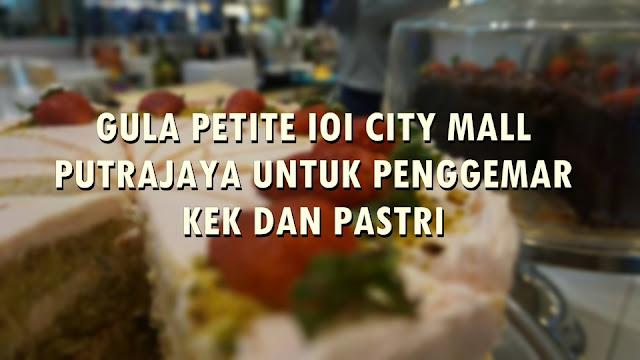 GULA PETITE IOI CITY MALL PUTRAJAYA