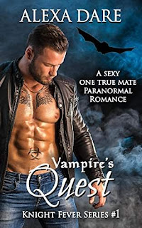Vampire's Quest: A sexy one true mate paranormal romance (Knight Fever Series Book 1) by Alexa Dare
