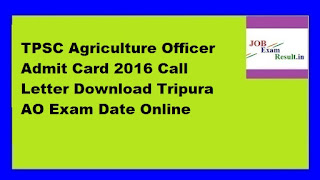 TPSC Agriculture Officer Admit Card 2016 Call Letter Download Tripura AO Exam Date Online
