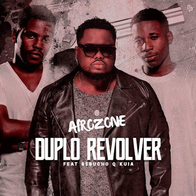 AfroZone - Duplo Revolver (feat. Bebucho Q Kuia) 2018 | Download Mp3