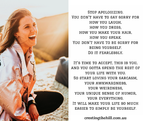 Stop apologizing. You don't have to say sorry for how you laugh...