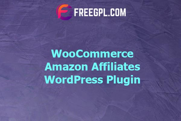 WooCommerce Amazon Affiliates WordPress Plugin Nulled Download Free