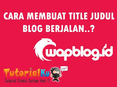 Cara Membuat Title Judul Blog Berjalan Di Wapblog.Id