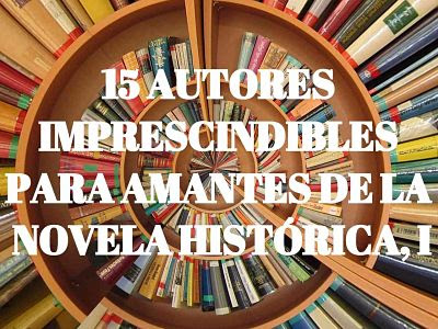 Autores imprescindibles novela histórica