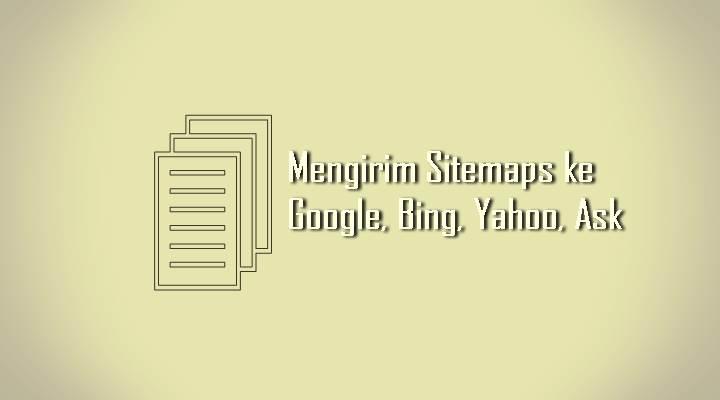Bagaimana Cara Mengirimkan Sitemaps/Peta Situs Blog ke Google, Bing, Yahoo, dan Ask.com ?