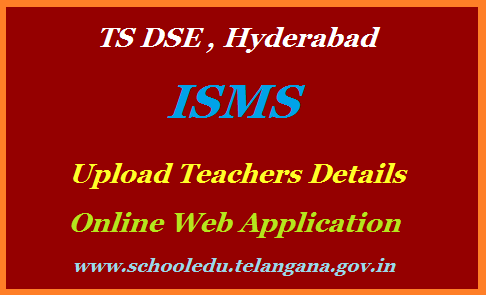 TS Teachers web application to update teachers details for UDISE at ISMS website www.schooledu.telangana.gov.in. Collection of Teachers and Junior Lecturers details Online. School Education Department of Telangana instructed District Educational Officers to UIpload the Data Online through Teachers web Application hosted in the website new childinfo website schooledu.telangana.gov.in. Collection of Teachers Information and computerise the same Online through Teachers web Application hosted  upload-teachers-details-integrated-isms-udise-web-application-schooledu.telangana.gov.in