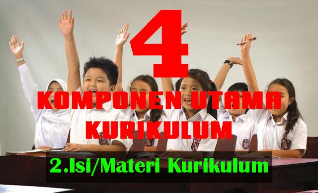 komponen utama pendidikan (Isi/Materi Kurikulum)