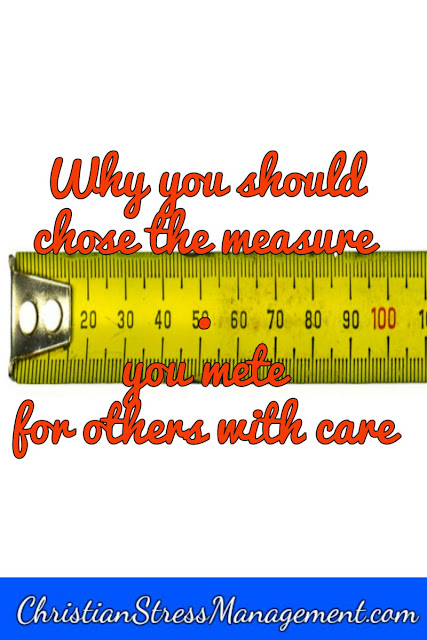 Why you should chose the measure you mete for others with care Mark 4:24