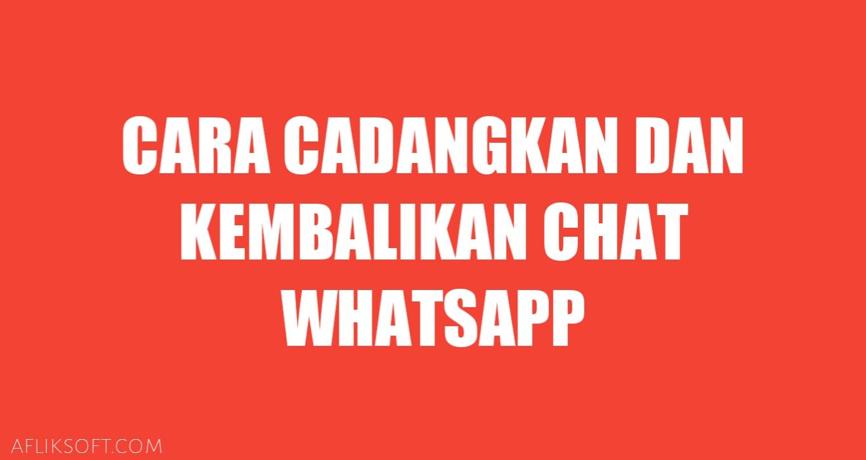 Cara Cadangkan Kembalikan Chat Whatsapp