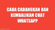Cara Cadangkan Dan Kembalikan Chat WhatsApp Dengan Mudah