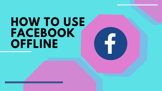 How To Use Facebook Offline