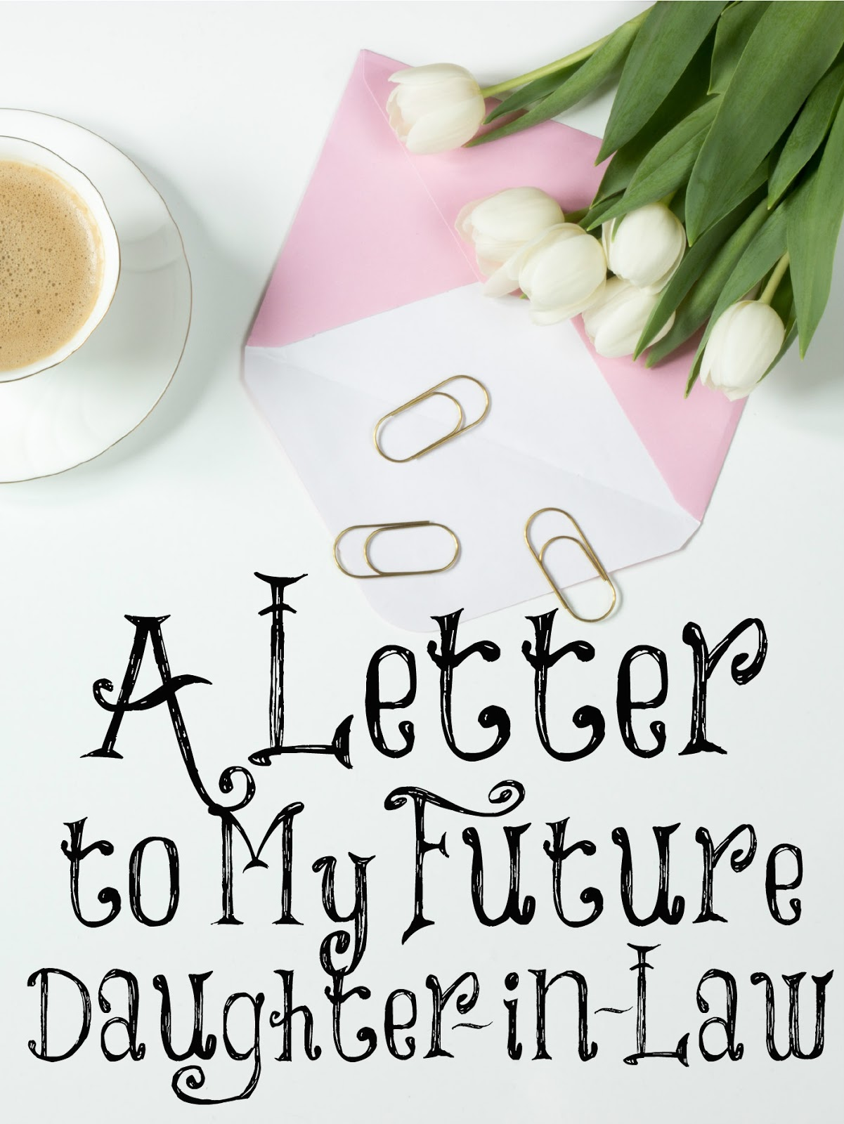 Always Learning: A Letter to My Future Daughter in Law