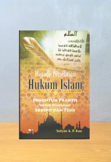 METODE PENELITIAN HUKUM ISLAM, Sofyan A. P. Kau