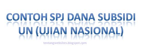 Contoh SPJ Dana Subsidi UN (Ujian Nasional)
