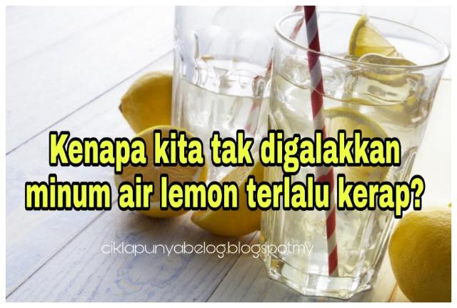 Kenapa kita tak digalakkan minum air lemon terlalu kerap?