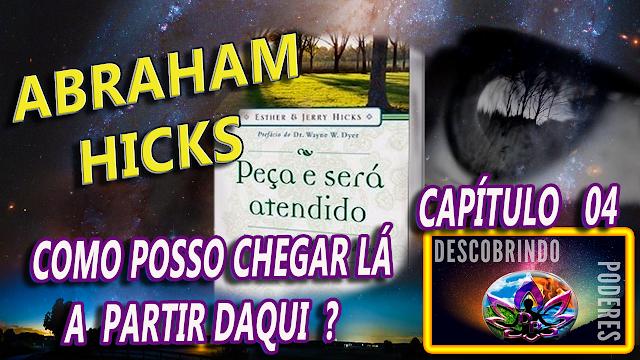 Abraham Hicks - Peça e lhe Será Concedido - capítulo 04