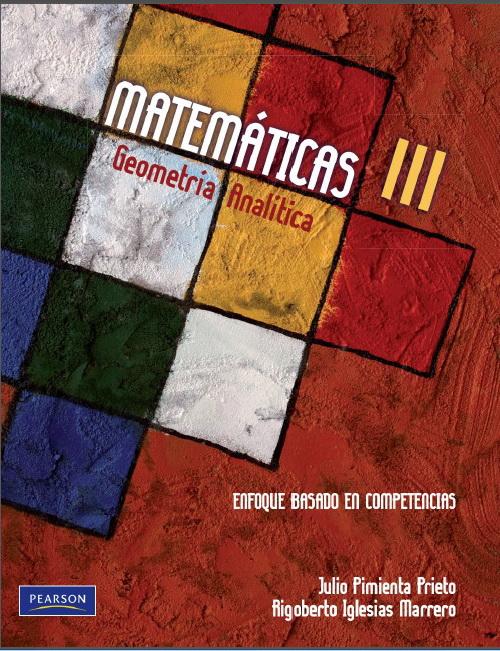 Matemáticas lll: Geometría Analítica, Enfoque basado en competencias – Julio Herminio Pimienta Prieto y  Rigoberto Iglesias Marrero