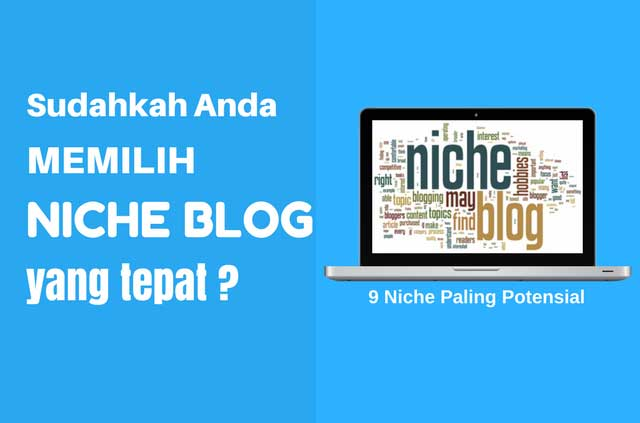 Memilih Niche Blog yang Berpotensi Mendapatkan Banyak Pengunjung