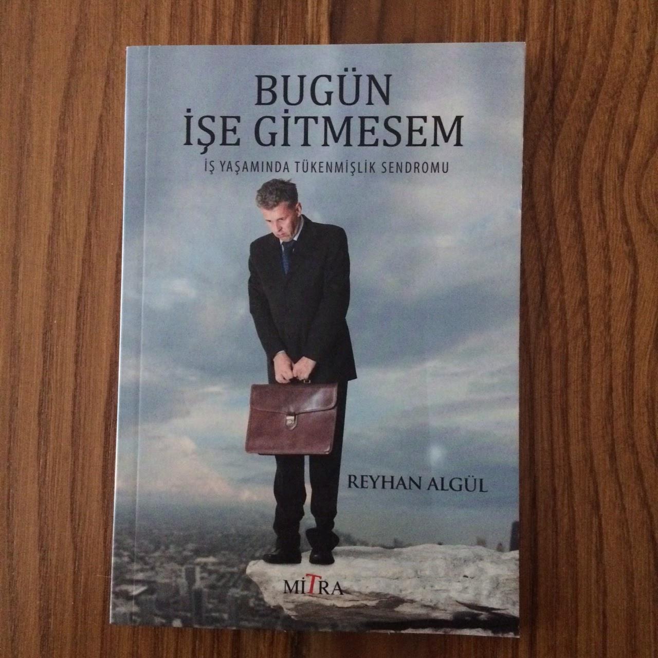 Bugun Ise Gitmesem -  Calisma Hayatinda Tukenmislik Sendromu (Kitap)