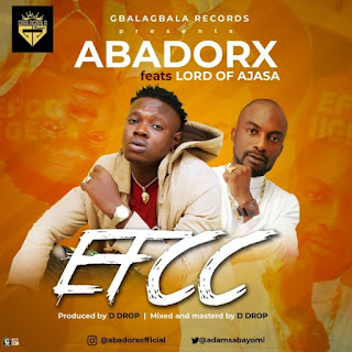 [Music] Abadorx Ft. Lord Of Ajasa – EFCC