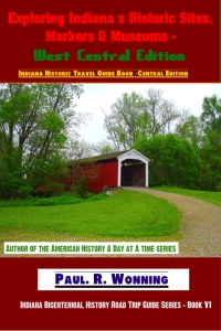 Exploring Indiana's Historic Sites, Markers & Museums - West Central Edition