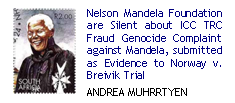 Nelson Mandela Foundation are Silent about ICC TRC Fraud Genocide Complaint against Mandela, submitted as Evidence to Norway v. Breivik Trial