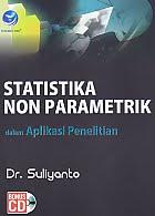 Judul Buku : STATISTIKA NON PARAMETRIK Dalam Aplikasi Penelitian Disertai CD Pengarang : Dr. Suliyanto Penerbit : ANDI