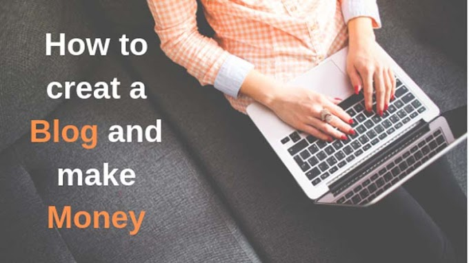 How to Create a Blog for free and Make Money In 2019