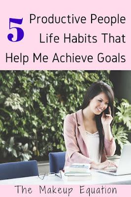 5 Productive People Life Habits That Help Me Achieve Goals