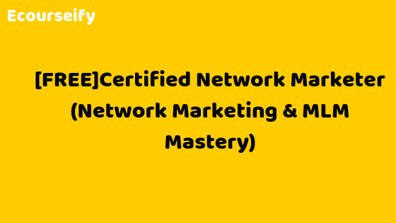 [FREE]Certified Network Marketer (Network Marketing & MLM Mastery)