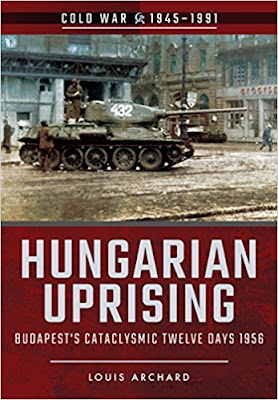 Hungarian Uprising: Budapest's Cataclysmic Twelve Days, 1956