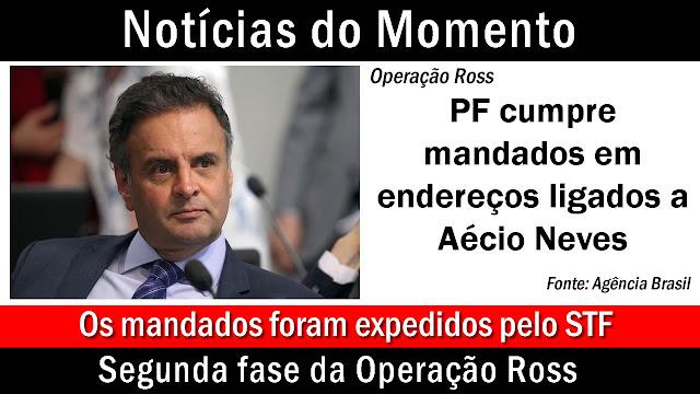 Polícia Federal cumpre mandados em endereços ligados a Aécio Neves.