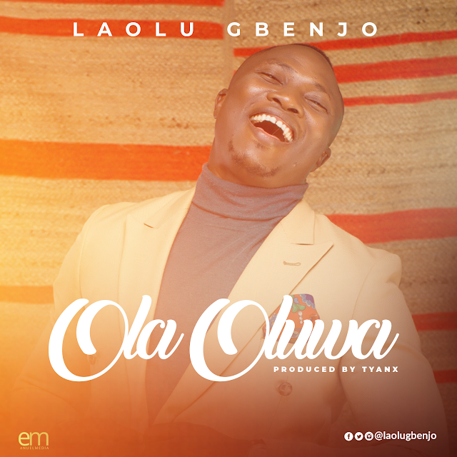 "LAOLU GBENJO Marks Birthday with New Thanksgiving Single ""OLA OLUWA"" 