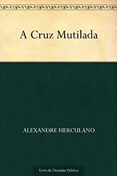 A Cruz Mutilada - Alexandre Herculano