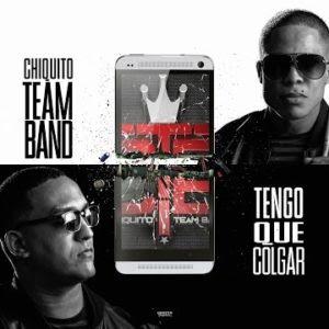 Chiquito Team Band – Tengo Que Colgar