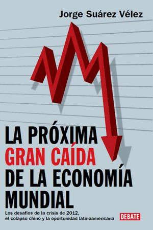 La proxima gran caida de la economia mun, Jorge Suarez Velez