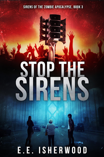 Stop the Sirens (Sirens of the Zombie Apocalypse, Book 3) by E.E. Isherwood