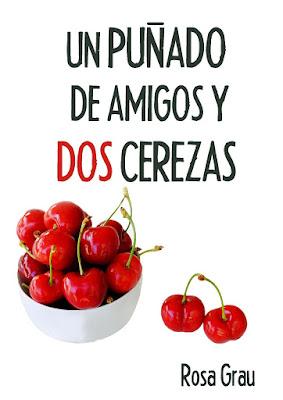 LIBRO - Un puñado de amigos y dos cerezas Rosa Grau (2015) | NOVELA ROMANTICA Edición ebook kindle | Comprar en Amazon España
